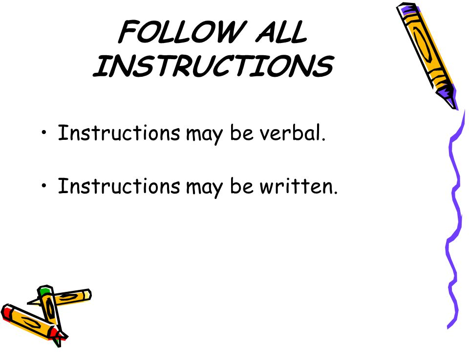 FOLLOW ALL INSTRUCTIONS Instructions may be verbal. Instructions may be written.