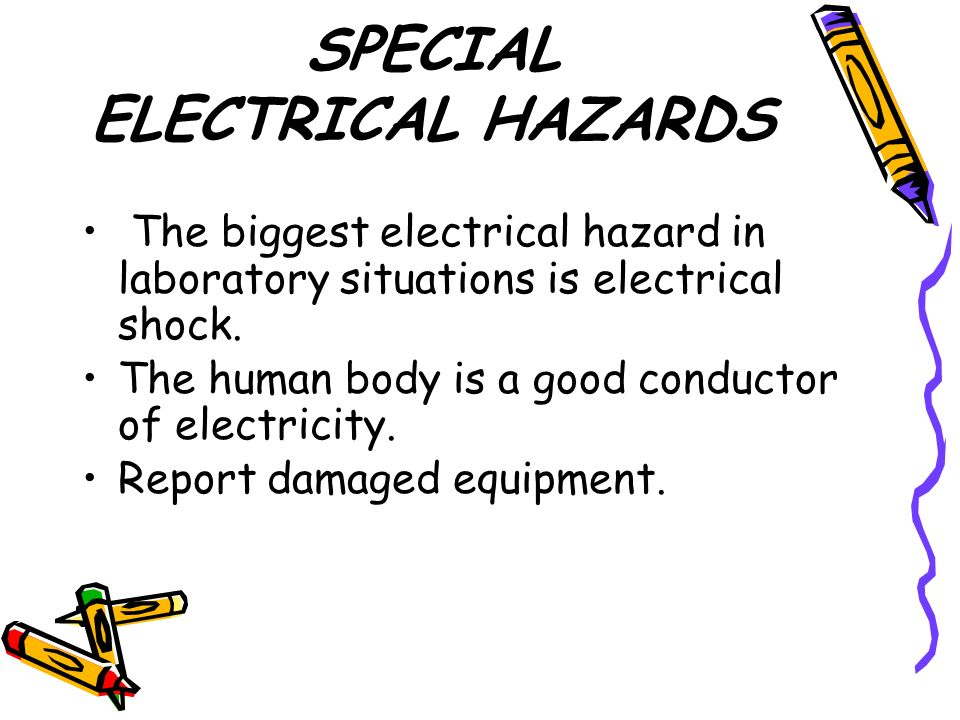 SPECIAL ELECTRICAL HAZARDS The biggest electrical hazard in laboratory situations is electrical shock.