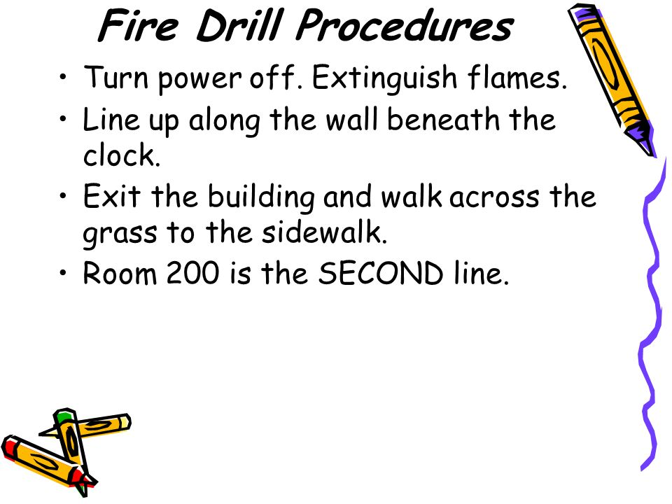 Fire Drill Procedures Turn power off. Extinguish flames.