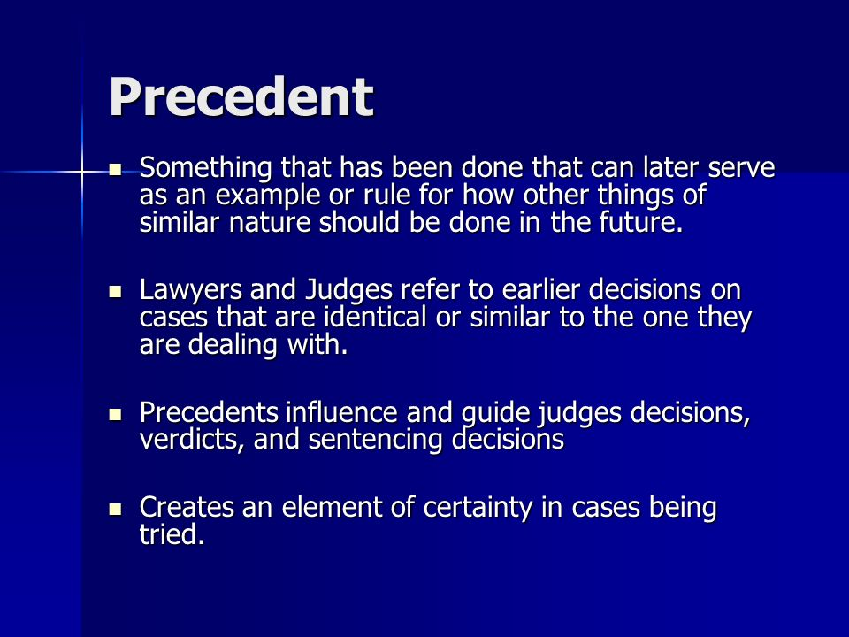 Precedent Something that has been done that can later serve as an example or rule for how other things of similar nature should be done in the future.