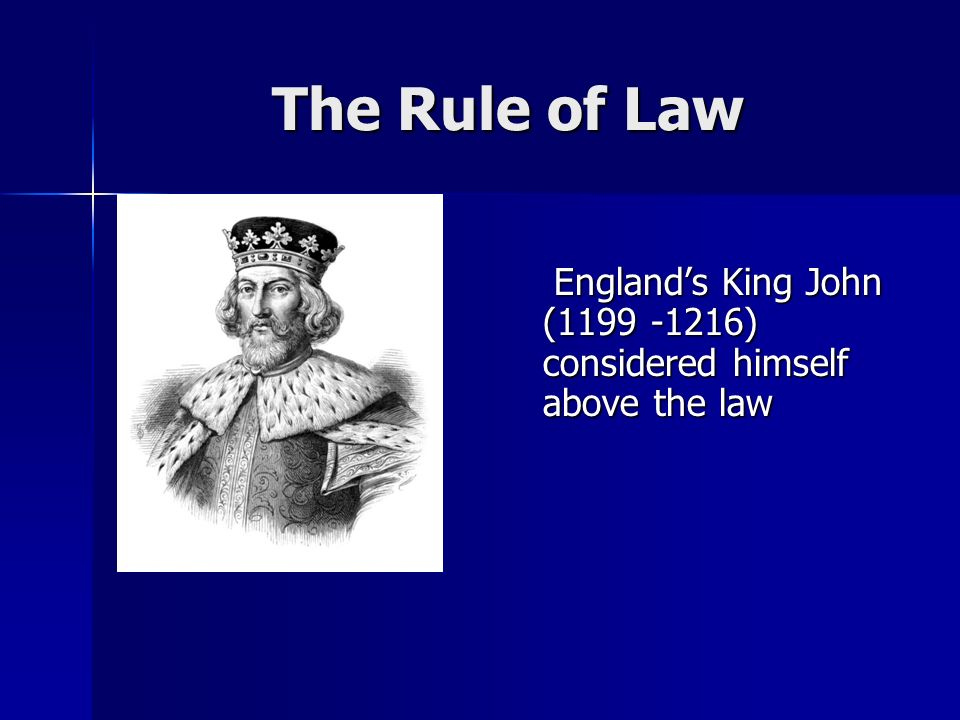 The Rule of Law England's King John ( ) considered himself above the law England's King John ( ) considered himself above the law
