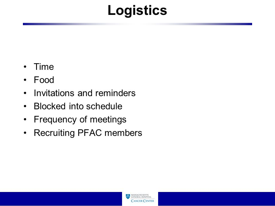 Logistics Time Food Invitations and reminders Blocked into schedule Frequency of meetings Recruiting PFAC members