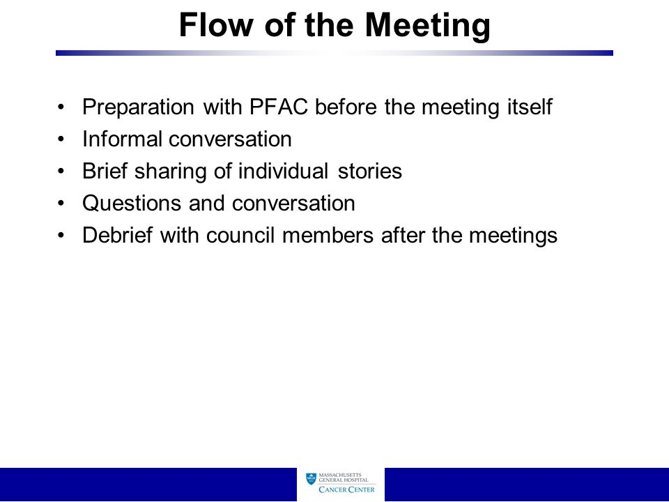 Flow of the Meeting Preparation with PFAC before the meeting itself Informal conversation Brief sharing of individual stories Questions and conversation Debrief with council members after the meetings