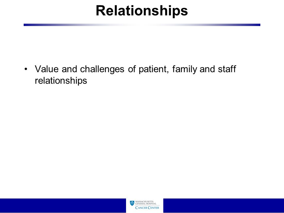 Relationships Value and challenges of patient, family and staff relationships