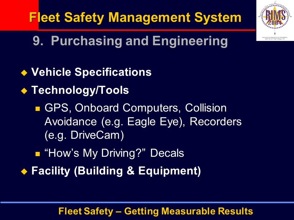 Fleet Safety – Getting Measurable Results Fleet Safety Management System  Vehicle Specifications  Technology/Tools GPS, Onboard Computers, Collision Avoidance (e.g.
