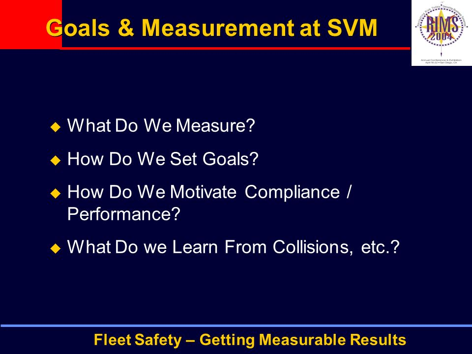Fleet Safety – Getting Measurable Results Goals & Measurement at SVM  What Do We Measure.