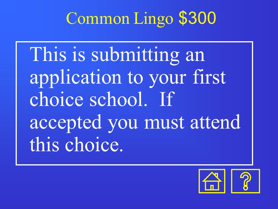 Common Lingo $200 This is when colleges take applications as soon as August or September and will continue until the freshmen class is full.