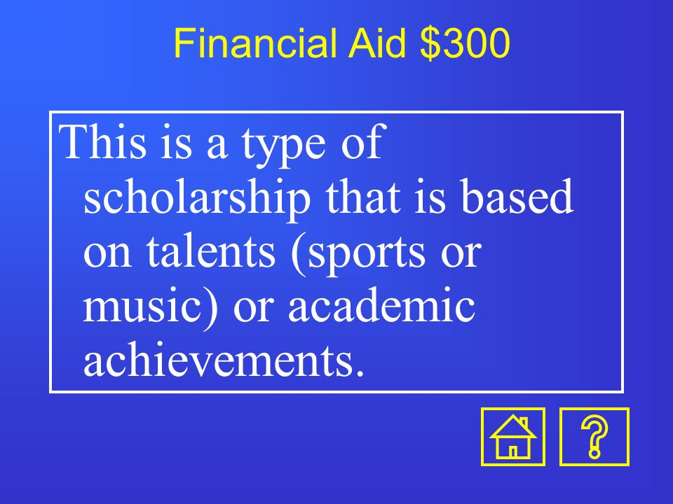 Financial Aid $200 These are forms of financial aid that are earned through work, usually on campus.