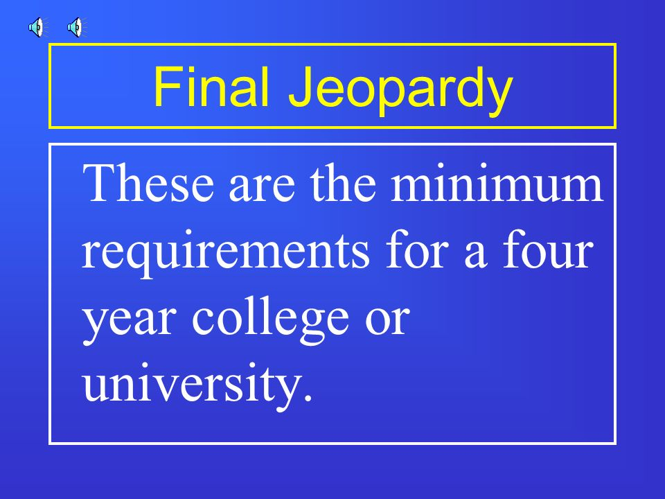 Final Jeopardy College/University Requirements