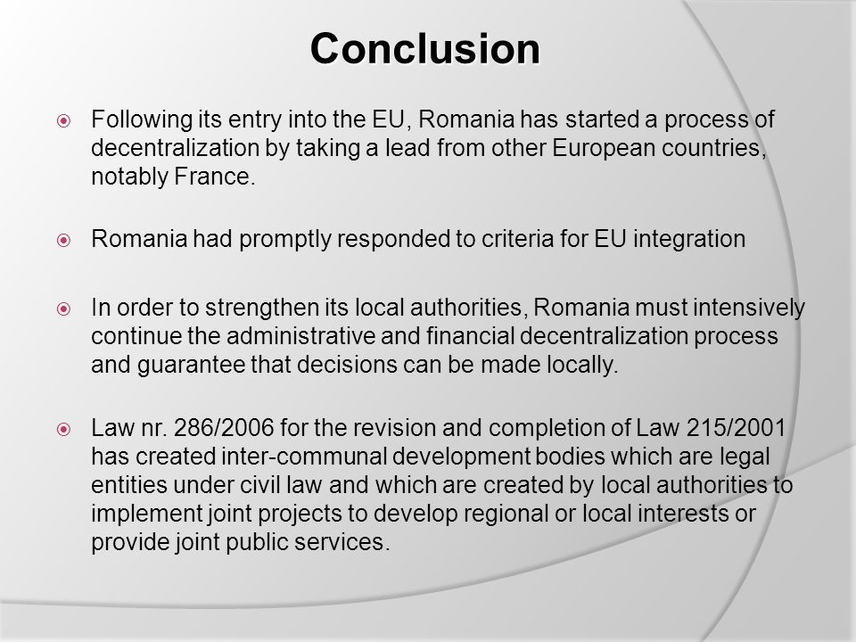 Conclusion  Following its entry into the EU, Romania has started a process of decentralization by taking a lead from other European countries, notably France.