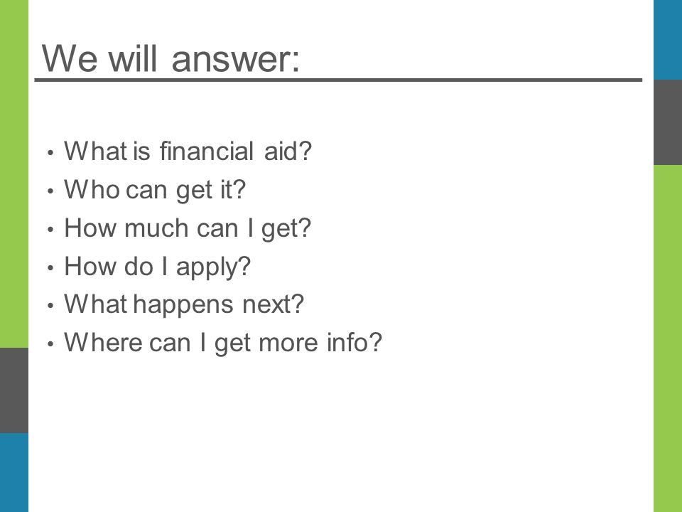 We will answer: What is financial aid. Who can get it.