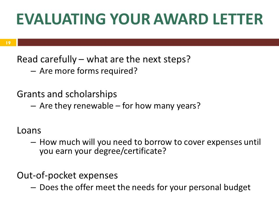 19 EVALUATING YOUR AWARD LETTER Read carefully – what are the next steps.
