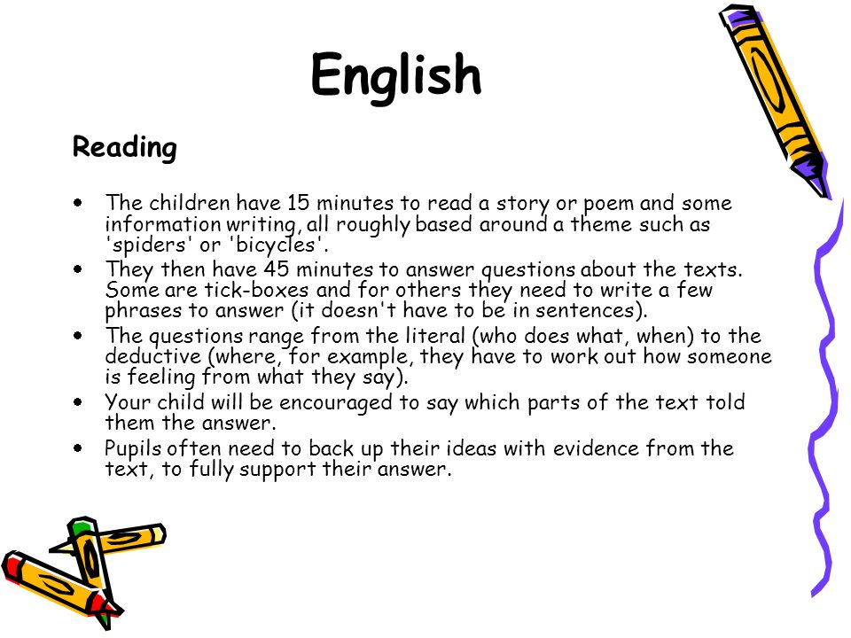 English Reading  The children have 15 minutes to read a story or poem and some information writing, all roughly based around a theme such as spiders or bicycles .