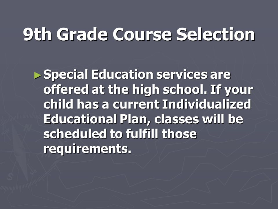 9th Grade Course Selection ► Special Education services are offered at the high school.