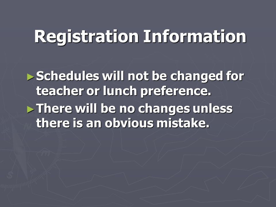 Registration Information ► Schedules will not be changed for teacher or lunch preference.