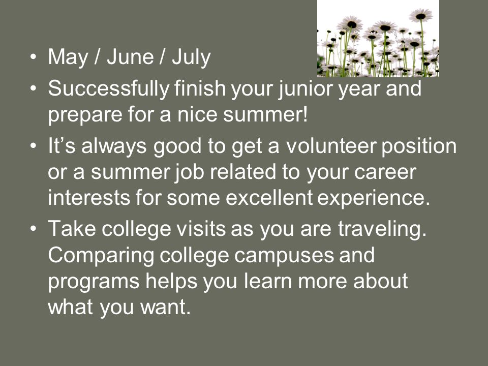 May / June / July Successfully finish your junior year and prepare for a nice summer.