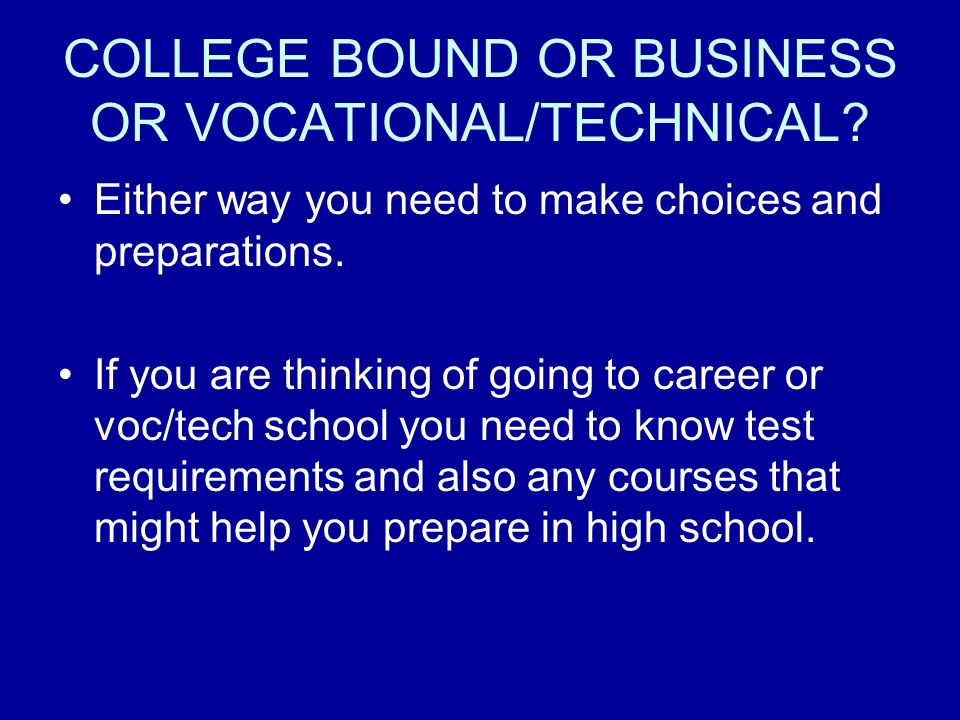 COLLEGE BOUND OR BUSINESS OR VOCATIONAL/TECHNICAL.