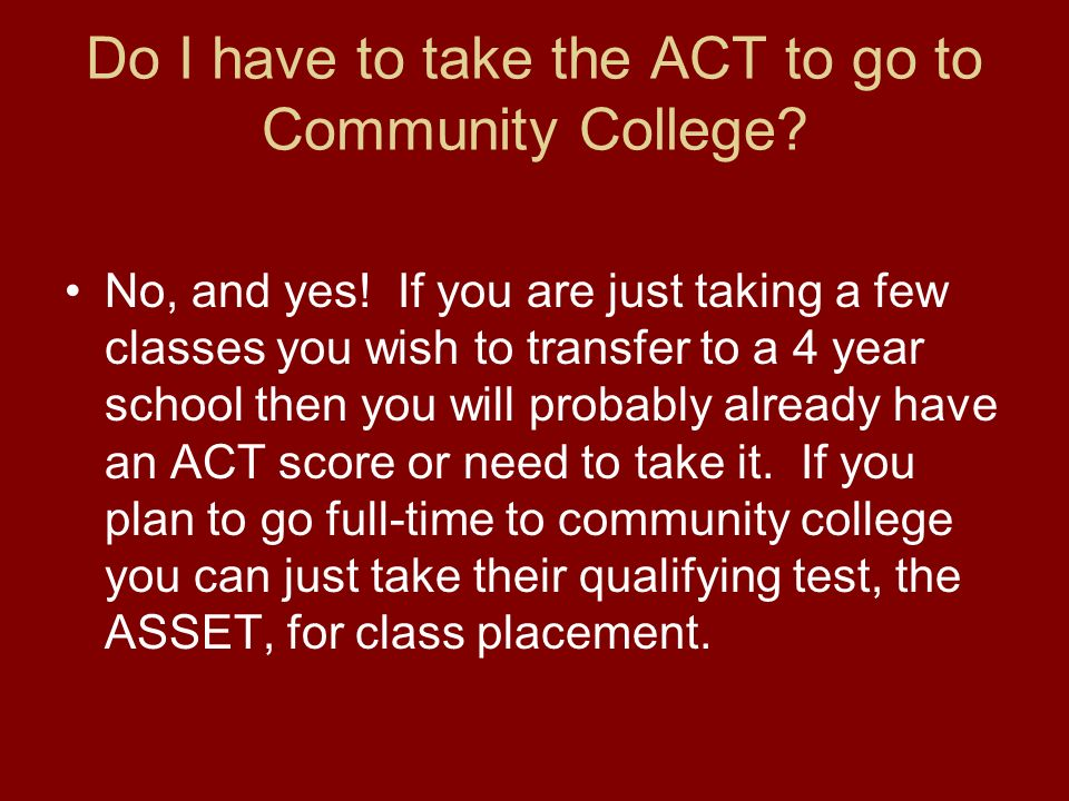 Do I have to take the ACT to go to Community College.