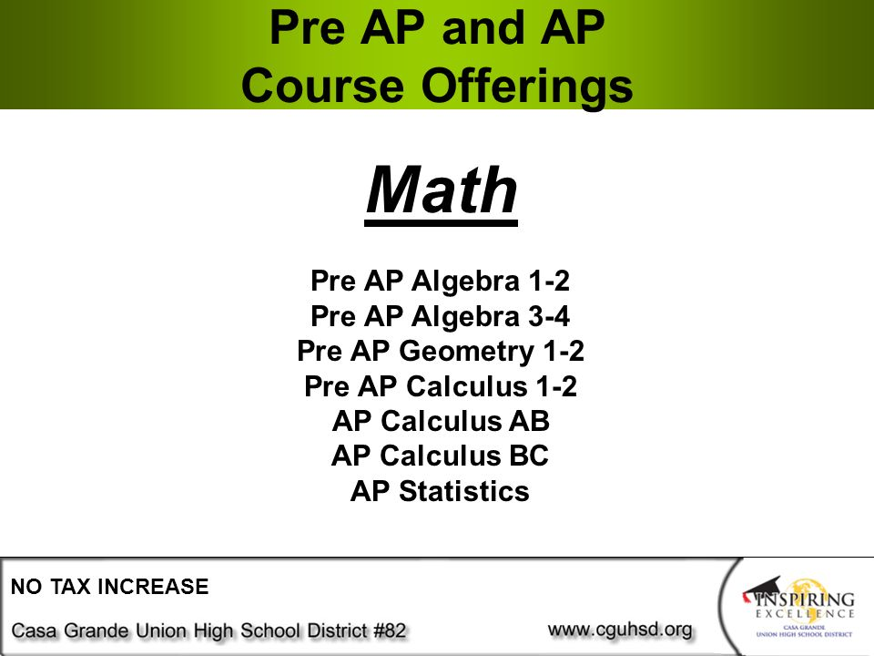 Pre AP and AP Course Offerings NO TAX INCREASE Math Pre AP Algebra 1-2 Pre AP Algebra 3-4 Pre AP Geometry 1-2 Pre AP Calculus 1-2 AP Calculus AB AP Calculus BC AP Statistics
