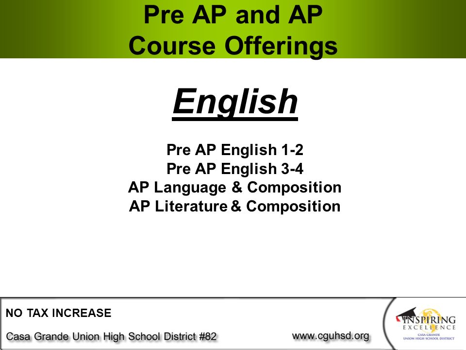 Pre AP and AP Course Offerings NO TAX INCREASE English Pre AP English 1-2 Pre AP English 3-4 AP Language & Composition AP Literature & Composition