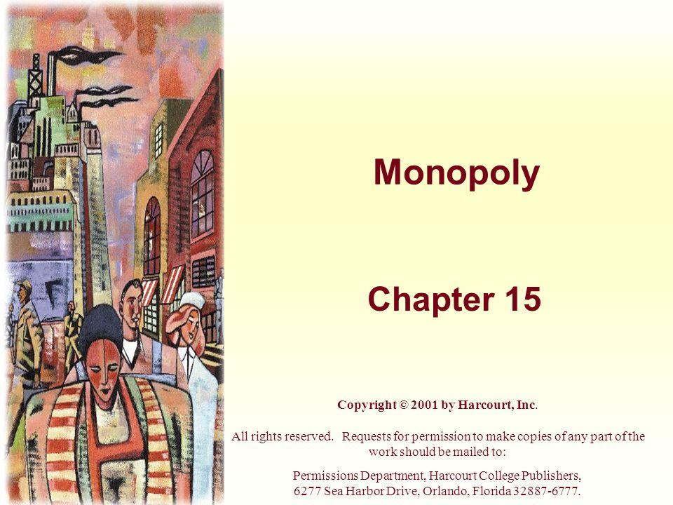 Monopoly Chapter 15 Copyright © 2001 by Harcourt, Inc.