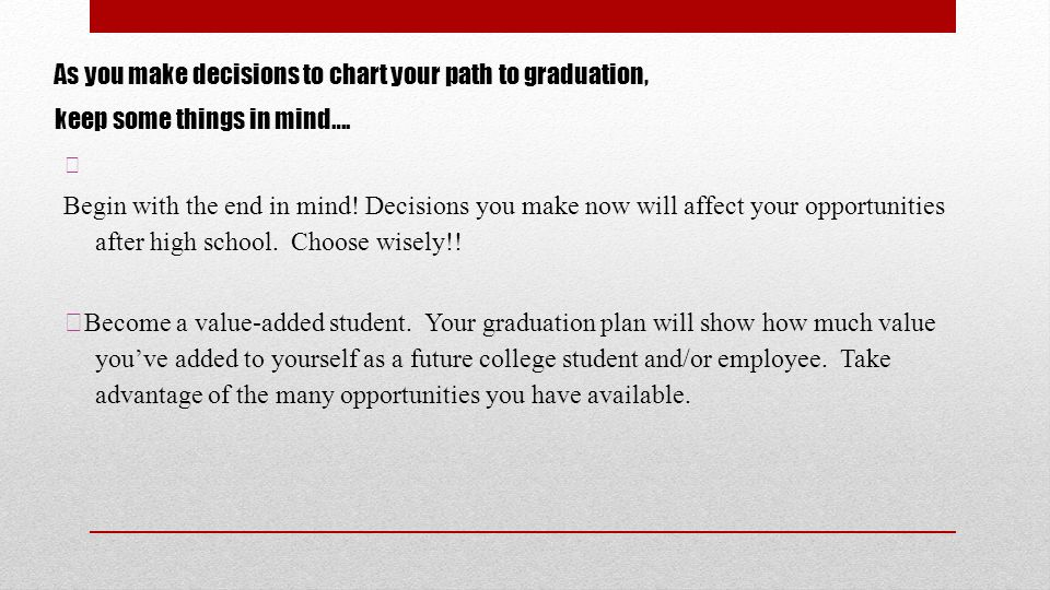 As you make decisions to chart your path to graduation, keep some things in mind….