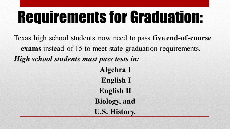 Requirements for Graduation: Texas high school students now need to pass five end-of-course exams instead of 15 to meet state graduation requirements.
