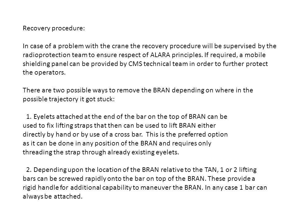 Recovery procedure: In case of a problem with the crane the recovery procedure will be supervised by the radioprotection team to ensure respect of ALARA principles.