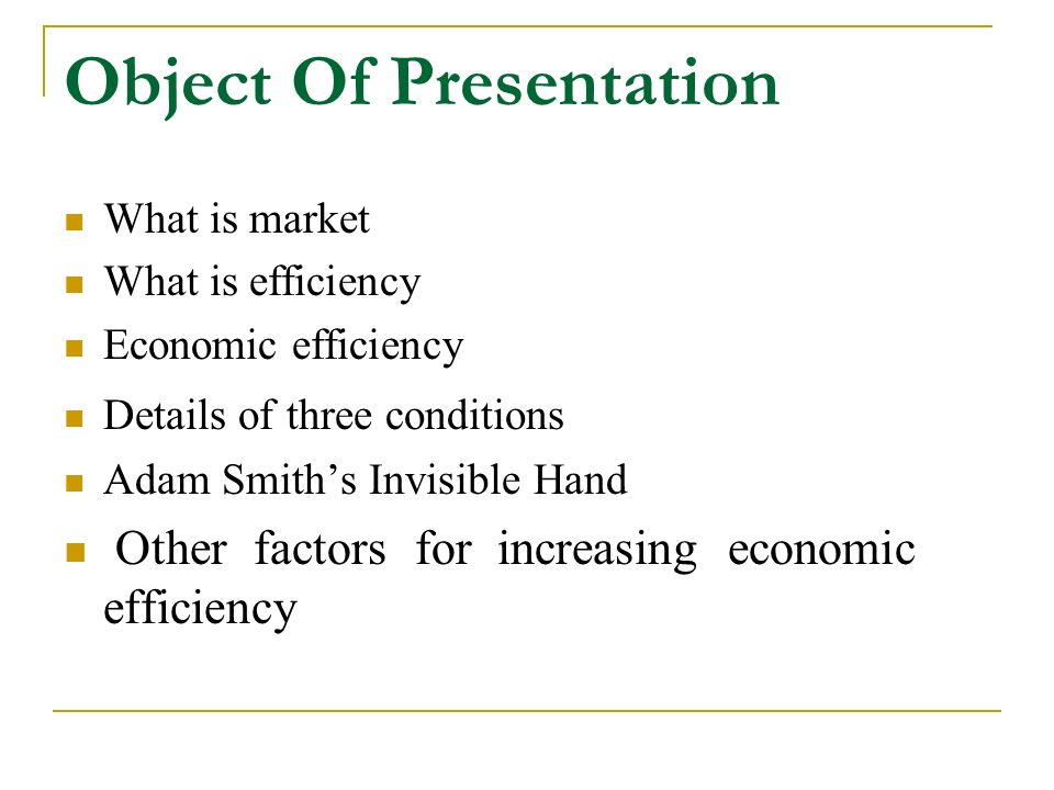 What Is Efficiency >> Object Of Presentation What Is Market What Is Efficiency Economic