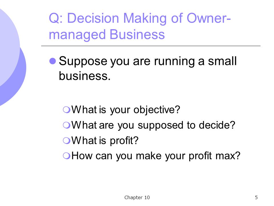 Chapter 105 Q: Decision Making of Owner- managed Business Suppose you are running a small business.