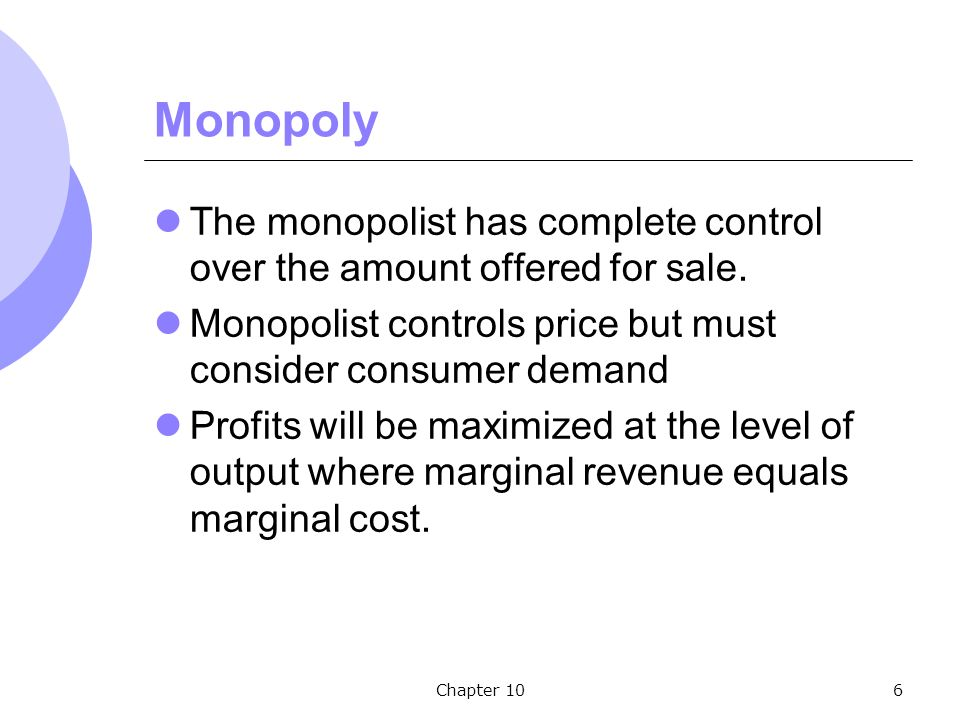 Chapter 106 Monopoly The monopolist has complete control over the amount offered for sale.