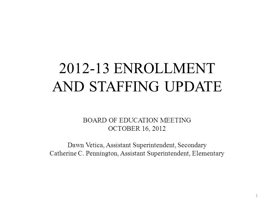 ENROLLMENT AND STAFFING UPDATE BOARD OF EDUCATION MEETING OCTOBER 16, 2012 Dawn Vetica, Assistant Superintendent, Secondary Catherine C.
