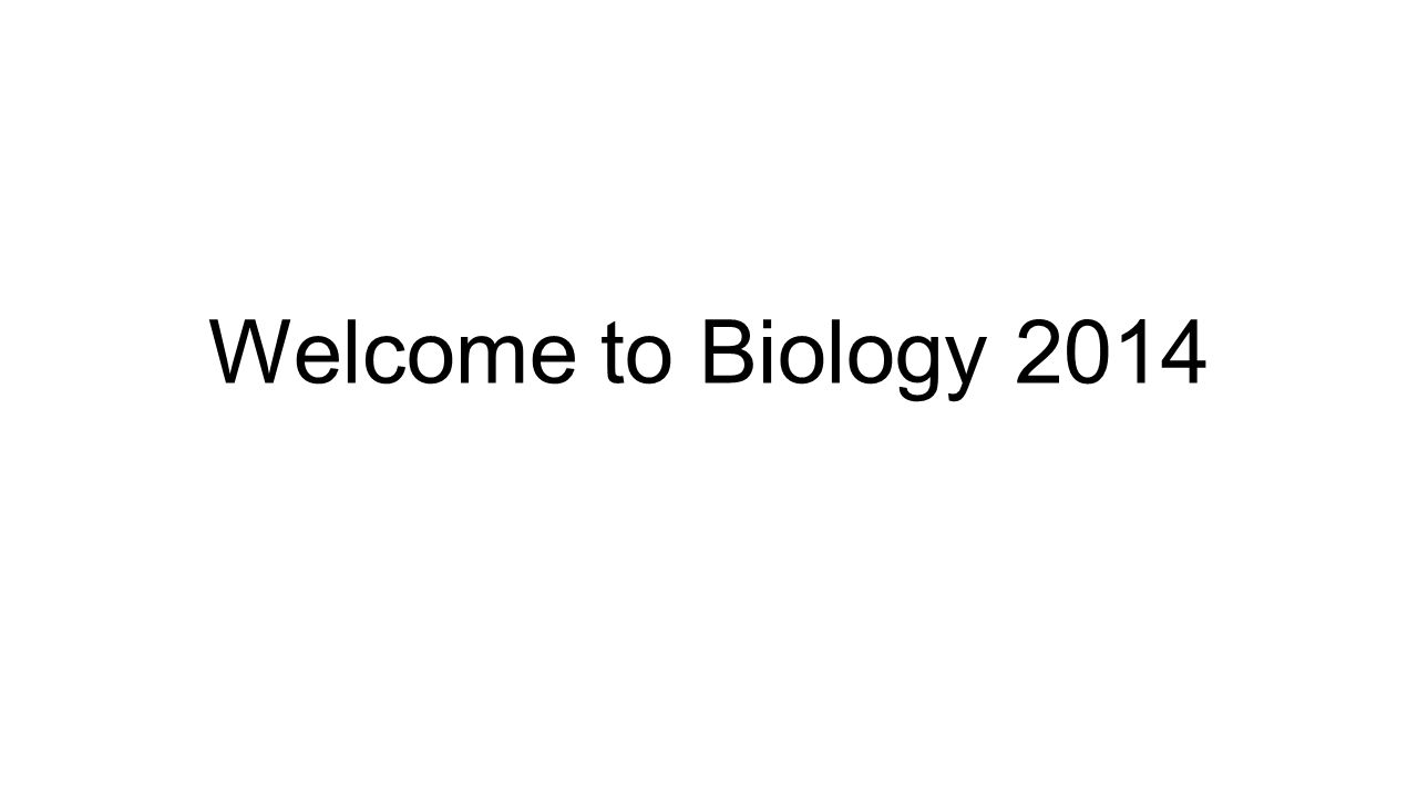 ee3541ea6a37 Welcome to Biology First off… Welcome back!!! Start the year off ...