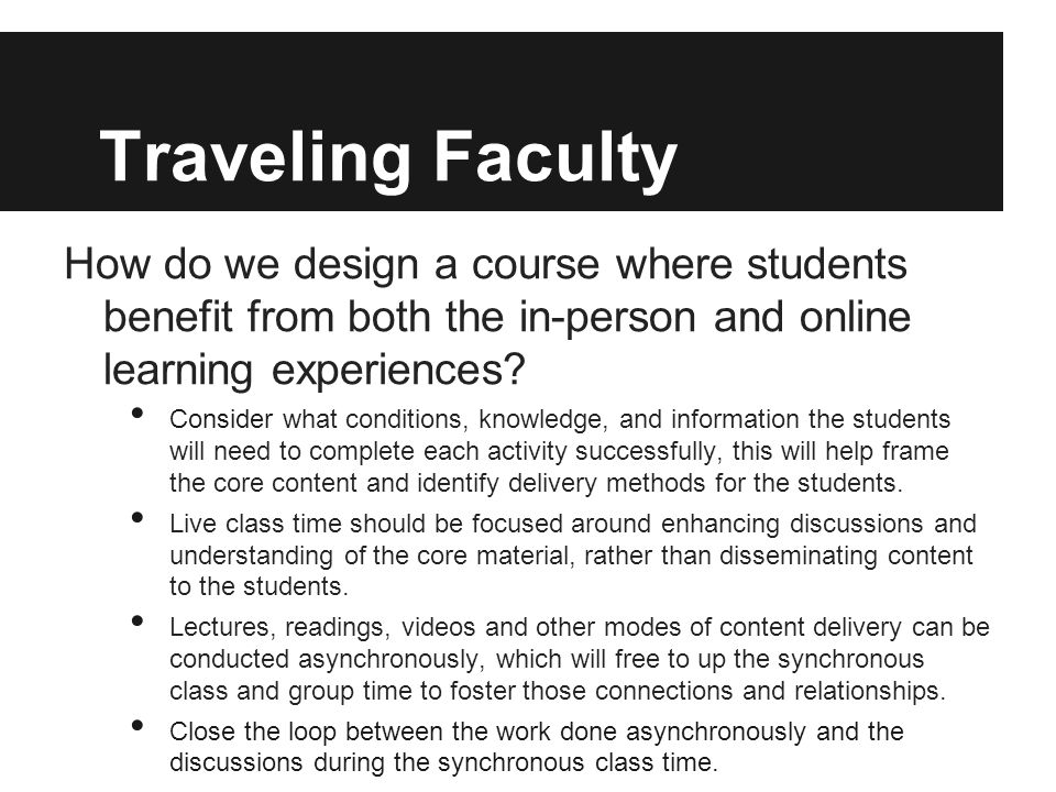 Traveling Faculty How do we design a course where students benefit from both the in-person and online learning experiences.