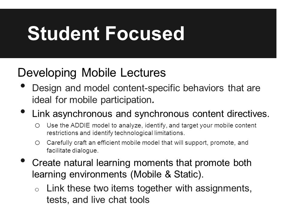 Student Focused Developing Mobile Lectures Design and model content-specific behaviors that are ideal for mobile participation.