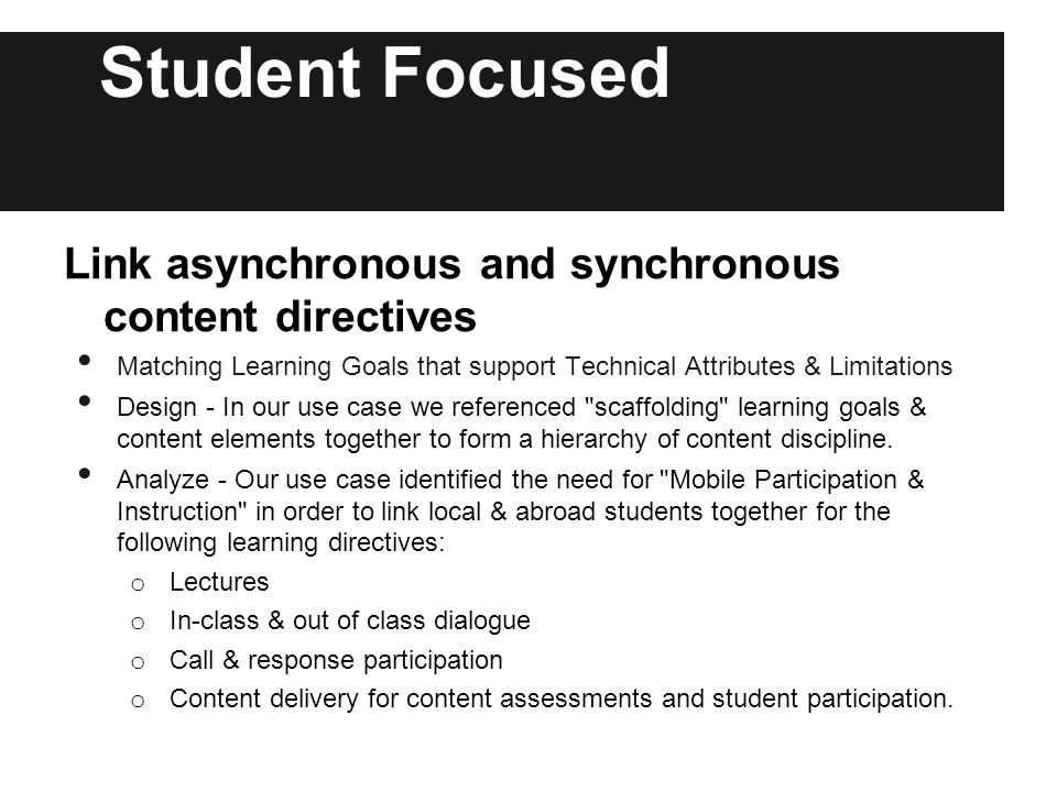 Student Focused Link asynchronous and synchronous content directives Matching Learning Goals that support Technical Attributes & Limitations Design - In our use case we referenced scaffolding learning goals & content elements together to form a hierarchy of content discipline.