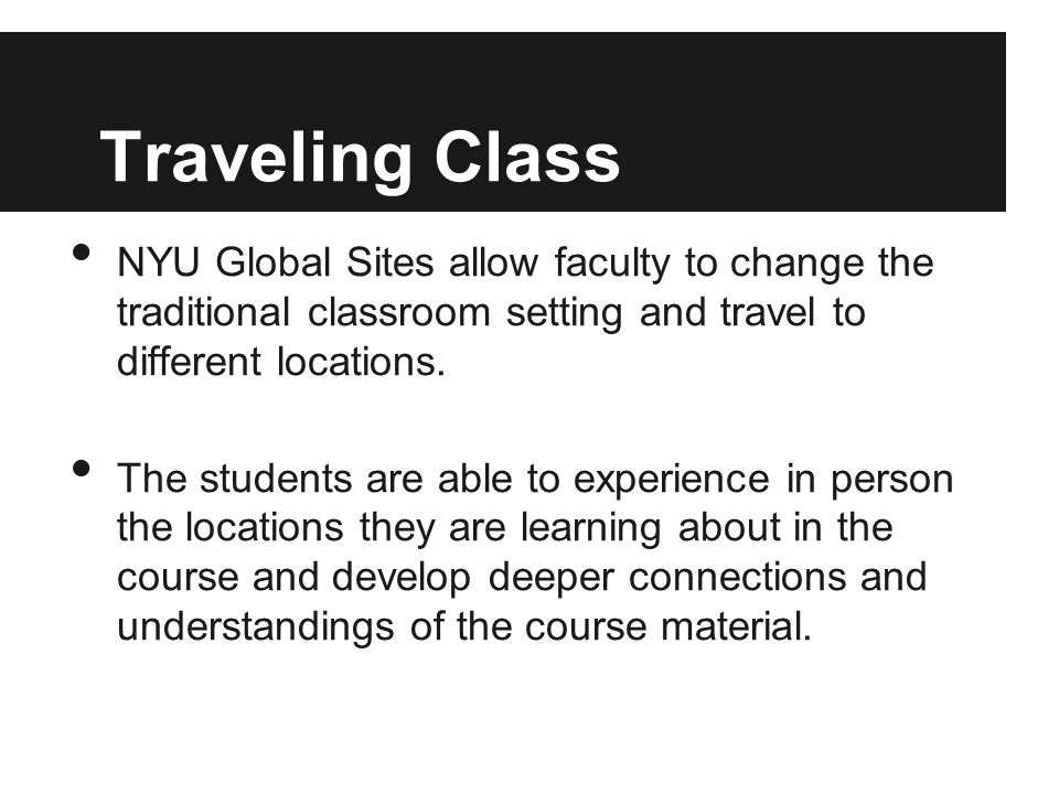 Traveling Class NYU Global Sites allow faculty to change the traditional classroom setting and travel to different locations.