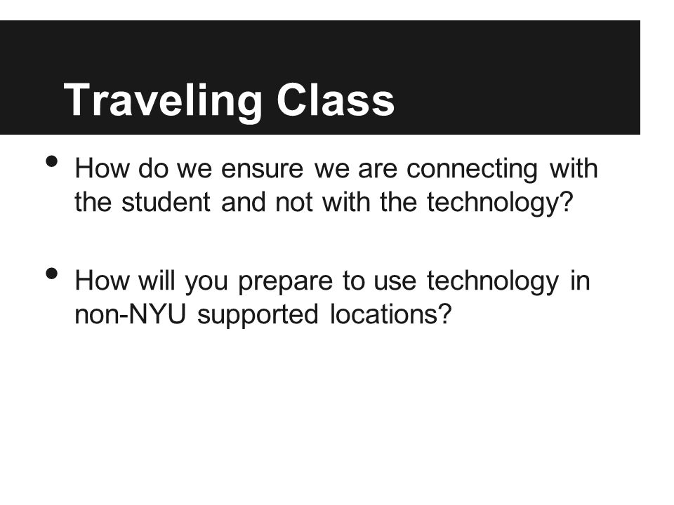 Traveling Class How do we ensure we are connecting with the student and not with the technology.