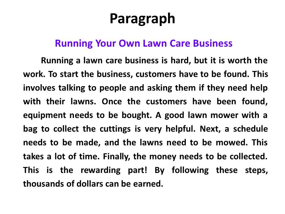 Paragraph Running Your Own Lawn Care Business Running a lawn care business is hard, but it is worth the work.