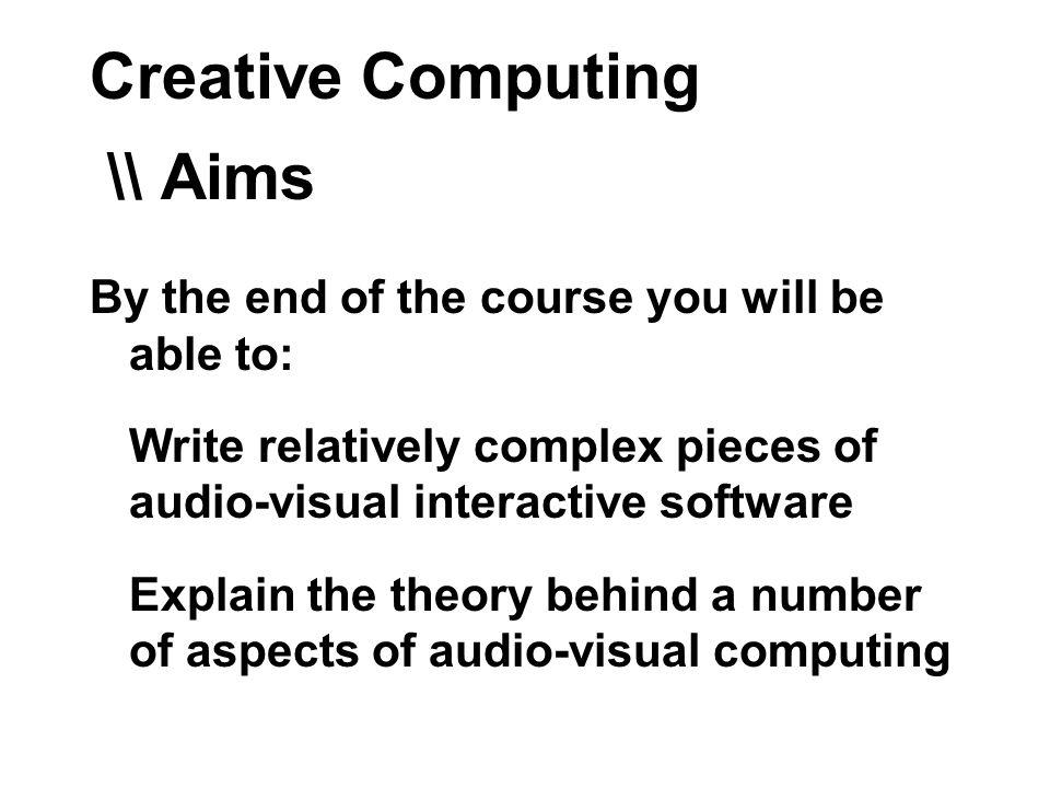 Creative Computing Marco Gillies Robert Zimmer. Creative Computing ...