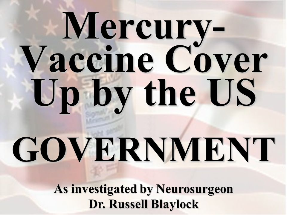GOVERNMENT Mercury- Vaccine Cover Up by the US As investigated by Neurosurgeon Dr. Russell Blaylock
