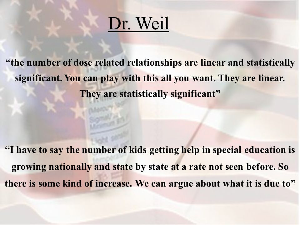 Dr. Weil the number of dose related relationships are linear and statistically significant.