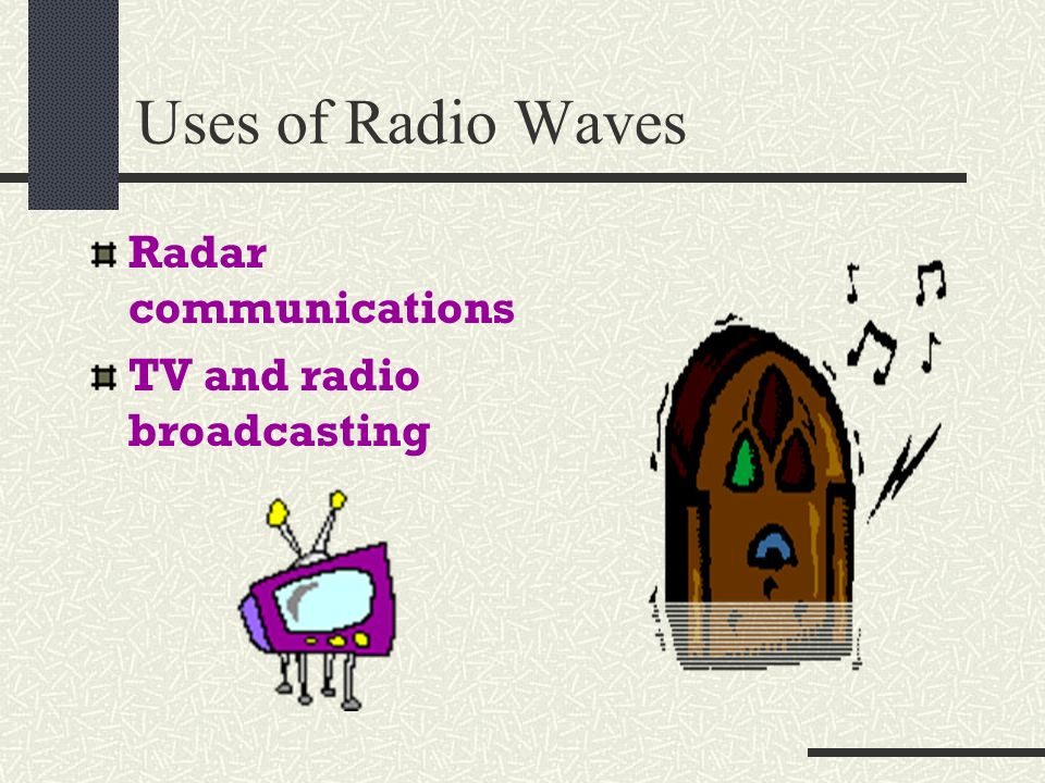 Uses of Radio Waves Radar communications TV and radio broadcasting