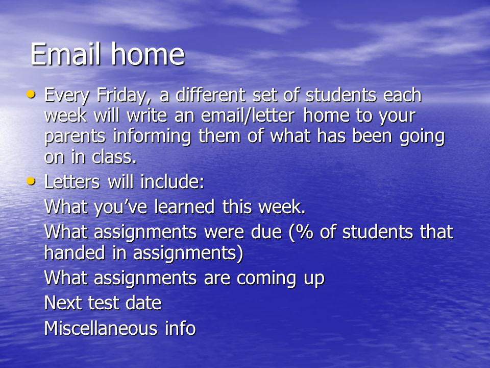 home Every Friday, a different set of students each week will write an  /letter home to your parents informing them of what has been going on in class.