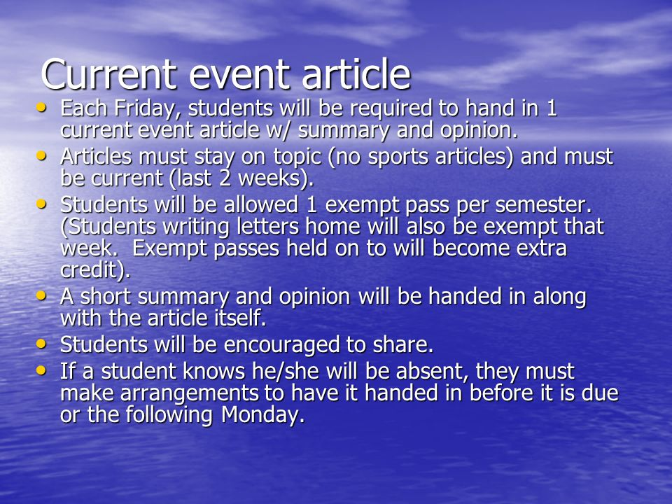 Current event article Each Friday, students will be required to hand in 1 current event article w/ summary and opinion.