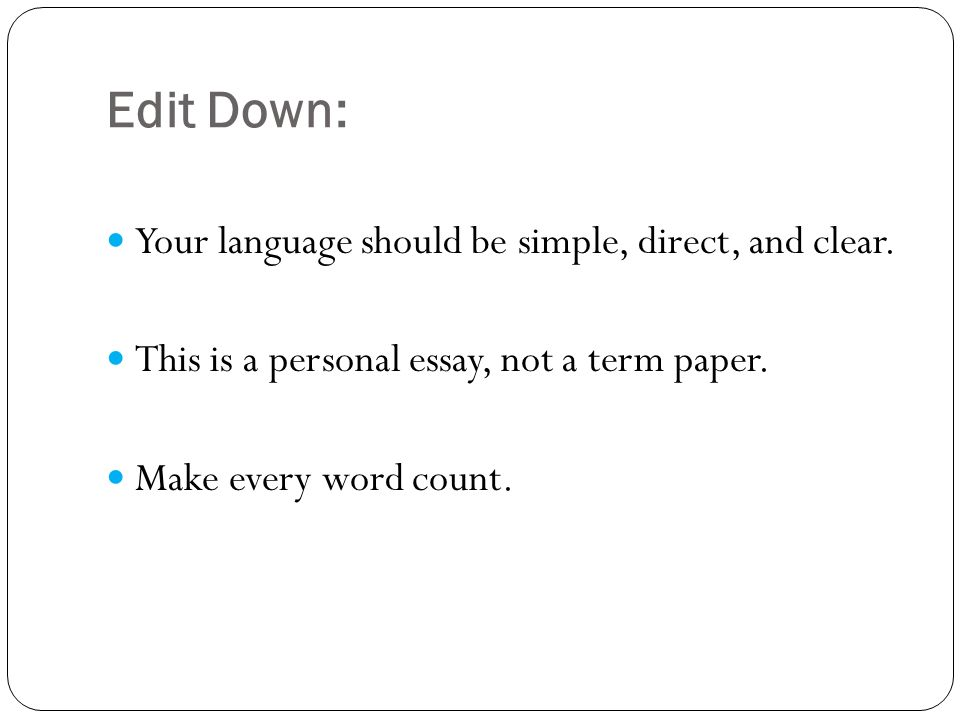 Edit Down: Your language should be simple, direct, and clear.