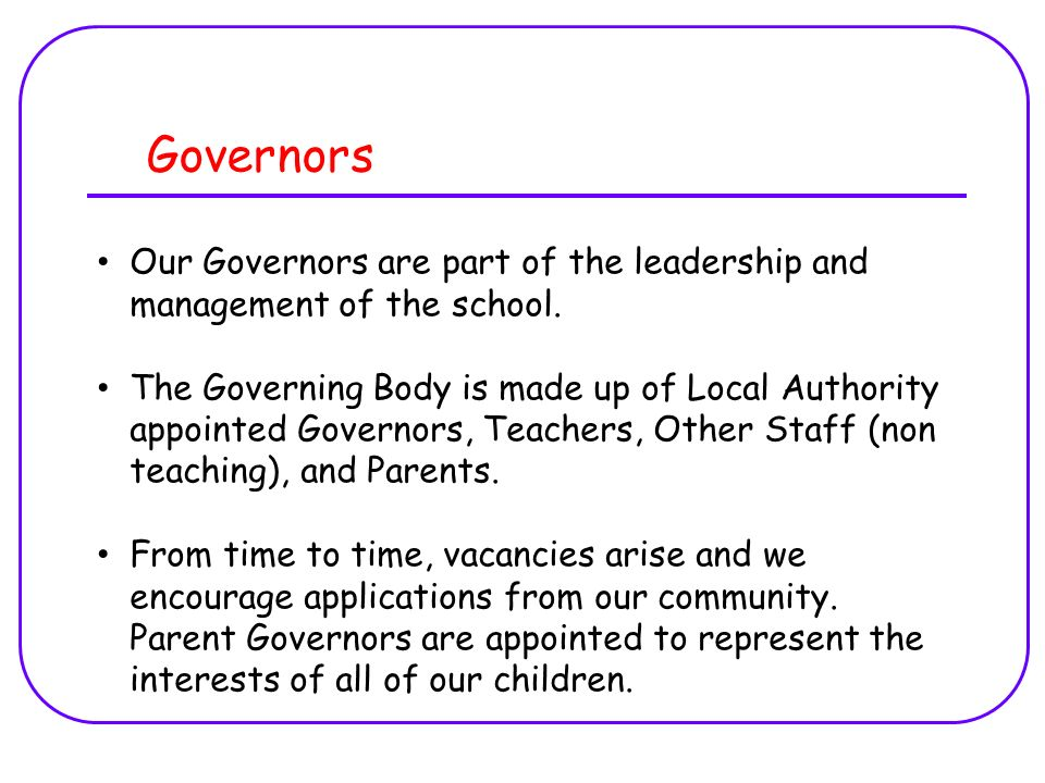 Governors Our Governors are part of the leadership and management of the school.