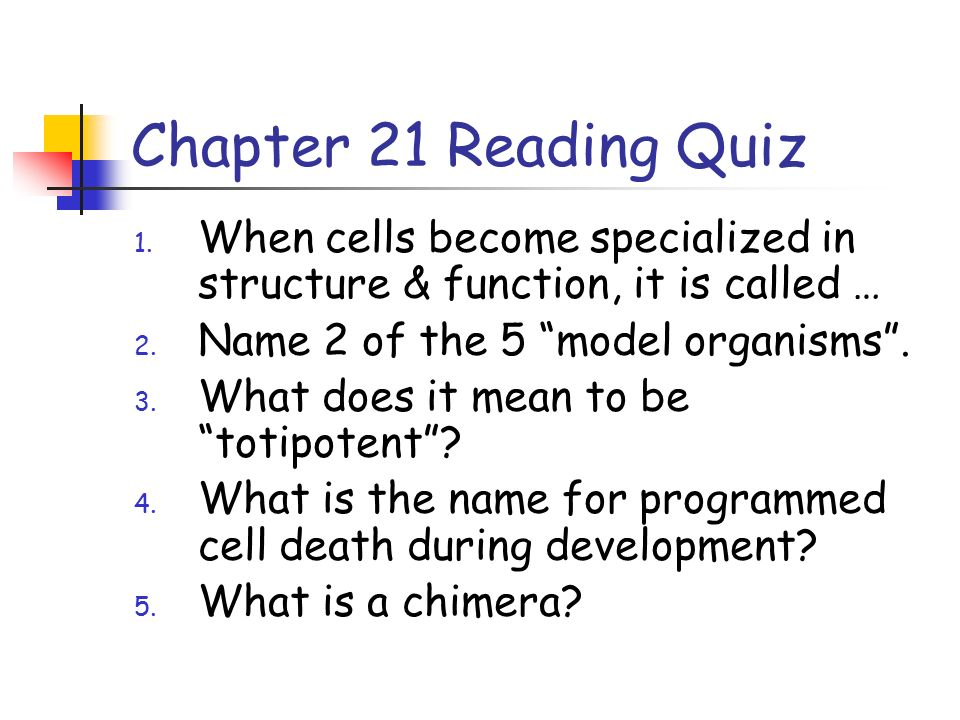 Chapter 21 Reading Quiz 1. When cells become specialized in structure & function, it is called … 2.