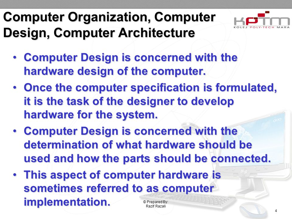 Computer Organization, Computer Design, Computer Architecture Computer Design is concerned with the hardware design of the computer.Computer Design is concerned with the hardware design of the computer.