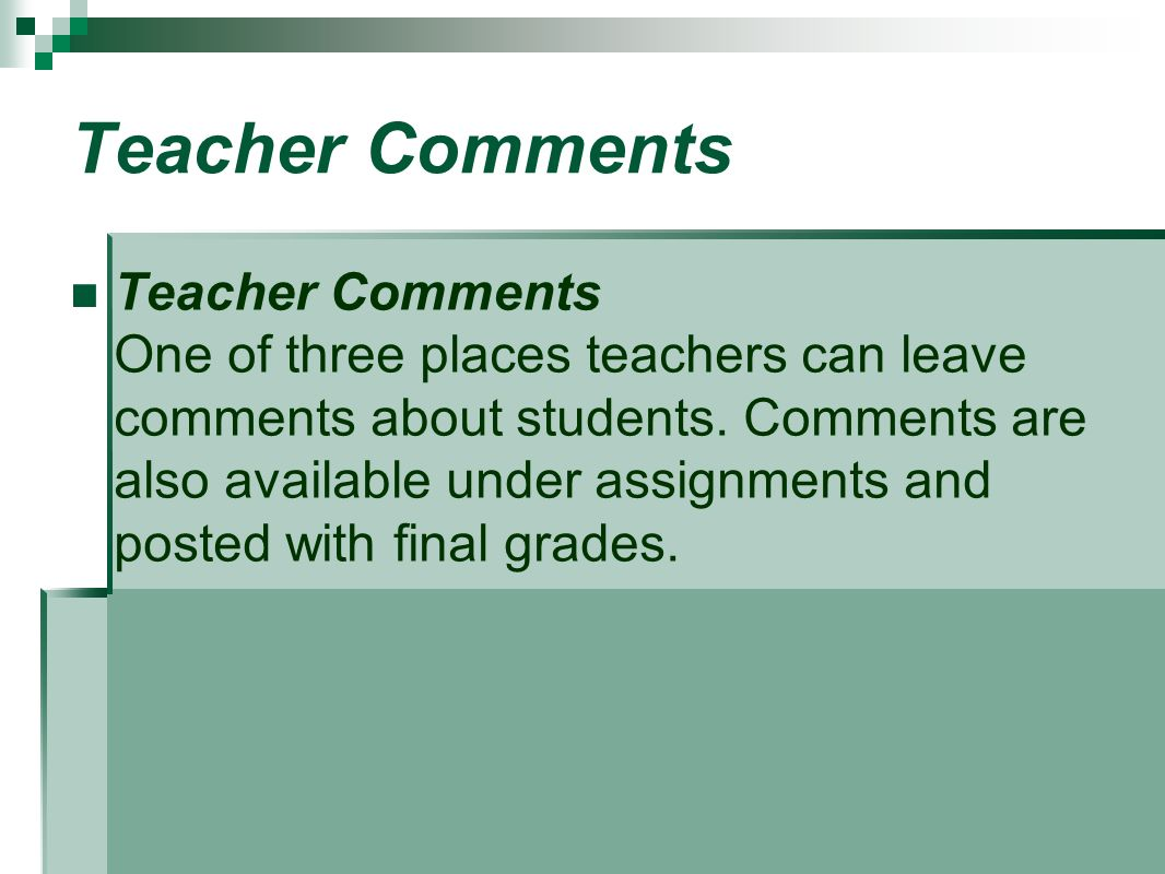 Teacher Comments Teacher Comments One of three places teachers can leave comments about students.